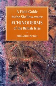 A FIELD GUIDE TO THE SHALLOW-WATER ECHINODERMS OF THE BRITISH ISLES Picton B.E.  1983