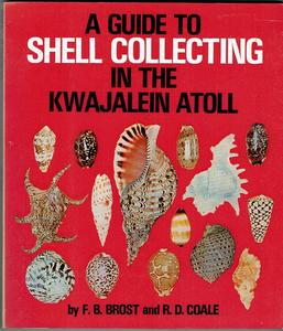 A GUIDE TO SHELL COLLECTING IN THE KWAJALEIN ATOLL Brost F.B. Coale R.D. 1981