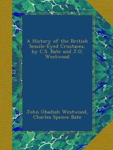 A HISTORY OF THE BRITISH SESSILE-EYED CRUSTACEA Bate C.S. Westwood J.O. 2012