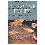 ANEMONE FISHES AND THEIR HOST SEA ANEMONES : A GUIDE FOR AQUARISTS AND DIVERS Fautin D.G. Allen G.R. 1997