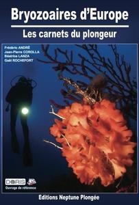 BRYOZOAIRES D'EUROPE - LES CARNETS DU PLONGEUR André F. Corolla J.P., Lanza B., Rochefort G. 2014