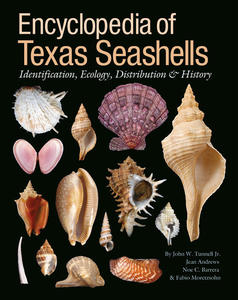 ENCYCLOPEDIA OF TEXAS SEASHELLS: IDENTIFICATION, ECOLOGY, DISTRIBUTION, AND HISTORY Tunnell J.W.  2010