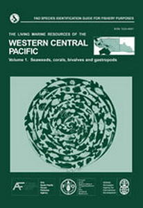 FAO SPECIES IDENTIFICATION GUIDE FOR FISHERY PURPOSES. THE LIVING MARINE RESOURCES OF THE WESTERN CENTRAL PACIFIC. VOLUME 1: SEAWEEDS, CORALS, BIVA...