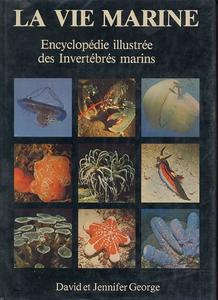 LA VIE MARINE, ENCYCLOPEDIE ILLUSTREE DES INVERTEBRES MARINS George D. & George J.  1980