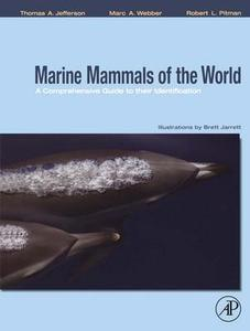 MARINE MAMMALS OF THE WORLD, A COMPREHENSIVE GUIDE TO THEIR IDENTIFICATION Jefferson T.A. Webber M.A., Pitman R.L. 2008