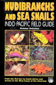 NUDIBRANCHS AND SEA SNAILS INDO-PACIFIC FIELD GUIDE Debelius H.  2001