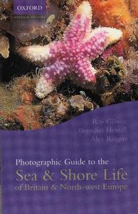 PHOTOGRAPHIC GUIDE TO THE SEA & SHORE LIFE OF BRITAIN & NORTH-WEST EUROPE Gibson R. Hextall B., Rogers A. 2001