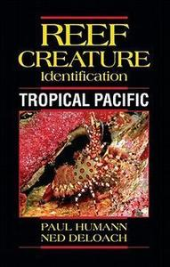 REEF CREATURES IDENTIFICATION - TROPICAL PACIFIC Humann P. Deloach N. 2010