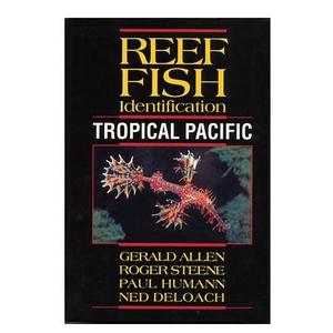 REEF FISH IDENTIFICATION - TROPICAL PACIFIC Allen G. Steene R., Humann P., Deloach N. 2003
