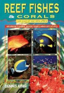 REEF FISHES & CORALS - EAST COAST OF SOUTHERN AFRICA King D.  1996