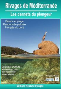 RIVAGES DE MEDITERRANEE - LES CARNETS DU PLONGEUR Lamare V. Sittler A-P., Rochefort G., Maran V. 2020