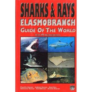 SHARKS AND RAYS - ELASMOBRANCH GUIDE OF THE WORLD Hennemann, R. M.  2001