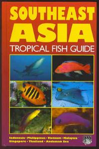 SOUTHEAST ASIA TROPICAL FISH GUIDE Kuiter R.H. Debelius H. 1997