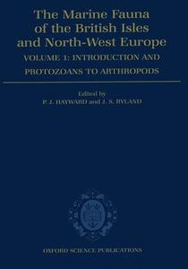 THE MARINE FAUNA OF THE BRITISH ISLES AND NORTH-WEST EUROPE – VOLUME I - INTRODUCTION AND PROTOZOANS TO ARTHROPODS Hayward P.J. Ryland J.S. 1991