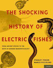 THE SHOCKING HISTORY OF ELECTRIC FISHES Finger S. Piccolino M. 2011